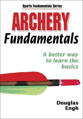 Archery Fundamentals: A Better Way to Learn the Basics - Sports Fundamentals S. (Paperback)