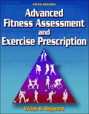 Advanced Fitness Assessment and Exercise Prescription (Hardback)