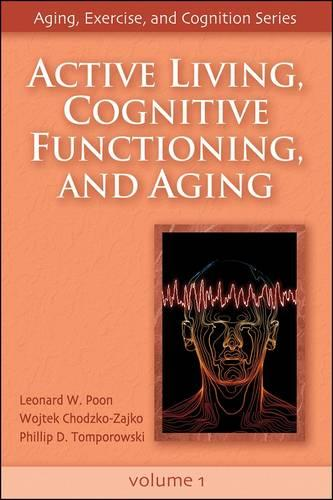 Active Living, Cognitive Functioning and Aging - Aging, Exercise and Cognition S. v. 1 (Hardback)