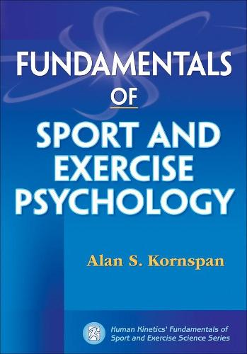 Fundamentals of Sport and Exercise Psychology - Human Kinetics' Fundamentals of Sport and Exercise Science Series (Paperback)
