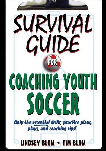 Survival Guide for Coaching Youth Soccer: Only the Essential Drills, Practice Plans, Plays, and Coaching Tips! (Paperback)