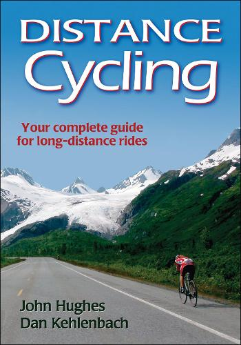 Distance Cycling: Your Complete Guide for Long-Distance Rides (Paperback)