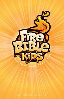 Fire Bible for Kids-NIV: Becoming God's Power Kids (Hardback)