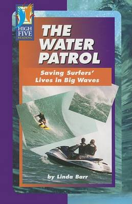 The Water Patrol: Saving Surfers' Lives in Big Waves - High Five Reading (Paperback)