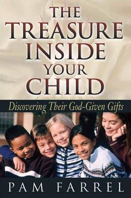 The Treasure Inside Your Child: Discovering Their God-Given Gifts (Paperback)