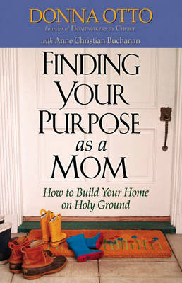 Finding Your Purpose as a Mom: How to Build Your Home on Holy Ground (Paperback)