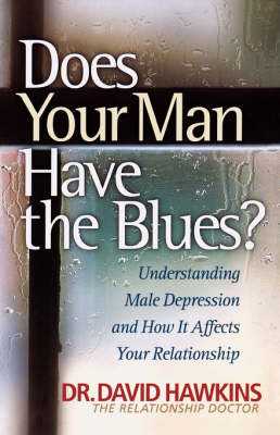 Does Your Man Have the Blues?: Understanding Male Depression And How It Affects Your Relationship (Paperback)