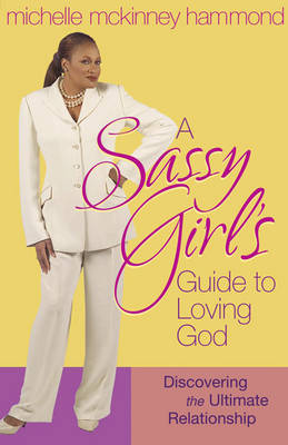 A Sassy Girl's Guide to Loving God: Discovering the Ultimate Relationship (Paperback)