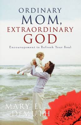 Ordinary Mom, Extraordinary God: Encouragement to Refresh Your Soul (Paperback)