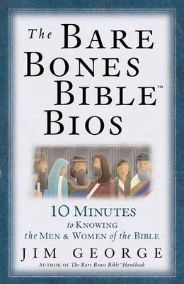 The Bare Bones Bible BIOS: 10 Minutes to Knowing the Men and Women of the Bible (Paperback)