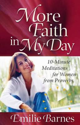 More Faith in My Day: 10-minute Meditations for Women from Proverbs (Paperback)