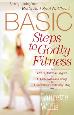 BASIC Steps to Godly Fitness: Strengthening Your Body and Soul in Christ (Paperback)