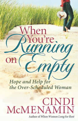 When You're Running on Empty: Hope and Help for the Over-scheduled Woman (Paperback)