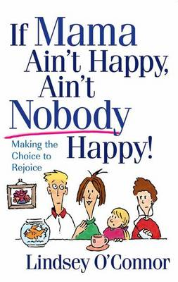 If Mama Ain't Happy, Ain't Nobody Happy!: Making the Choice to Rejoice (Paperback)