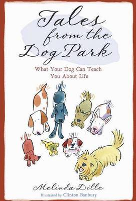 Tales from the Dog Park: What Your Dog Can Teach You about Life (Hardback)