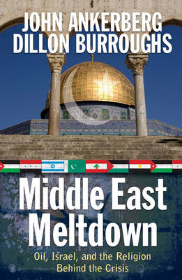 Middle East Meltdown: Oil, Israel, and the Religion Behind the Crisis (Paperback)
