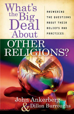 What's the Big Deal About Other Religions?: Answering the Questions About Their Beliefs and Practices (Paperback)