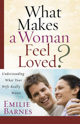 What Makes a Woman Feel Loved: Understanding What Your Wife Really Wants (Paperback)