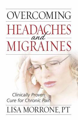 Overcoming Headaches and Migraines: Clinically Proven Cure for Chronic Pain (Paperback)