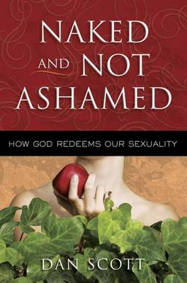 Naked and Not Ashamed: How God Redeems Our Sexuality (Paperback)