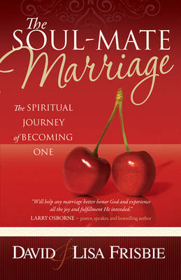 The Soul-Mate Marriage: The Spiritual Journey of Becoming One (Paperback)