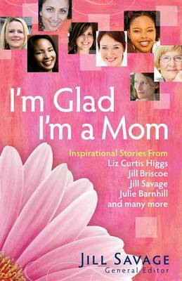 I'm Glad I'm a Mom: Inspirational Stories of Love, Laughter, and Everyday Life (Paperback)
