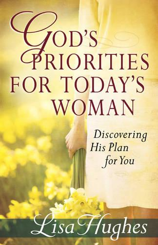 God's Priorities for Today's Woman: Discovering His Plan for You (Paperback)