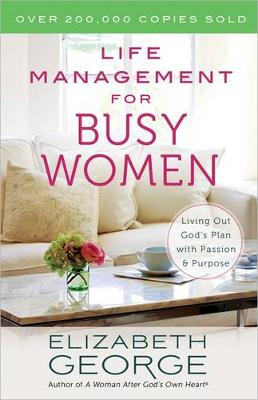 Life Management for Busy Women: Living Out God's Plan with Passion and Purpose (Paperback)