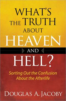 What's the Truth About Heaven and Hell?: Sorting Out the Confusion About the Afterlife (Paperback)
