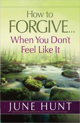How to Forgive...When You Don't Feel Like It (Paperback)