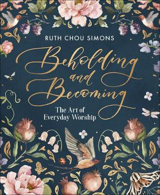 Beholding and Becoming: The Art of Everyday Worship (Hardback)