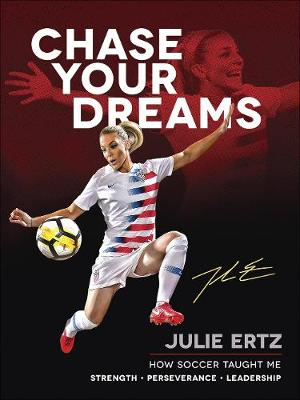 Chase Your Dreams: How Soccer Taught Me Strength, Perseverance, and Leadership (Hardback)