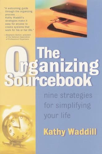 The Organizing Sourcebook: Nine Strategies for Simplifying Your Life - Sourcebooks (Paperback)