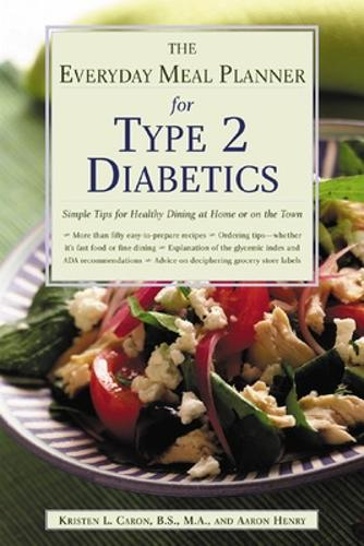 The Everyday Meal Planner for Type 2 Diabetes: Simple Tips for Healthy Dining at Home or On the Town (Paperback)