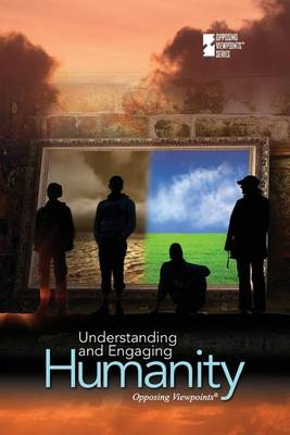 Understanding and Engaging Humanity - Opposing Viewpoints (Paperback) (Paperback)