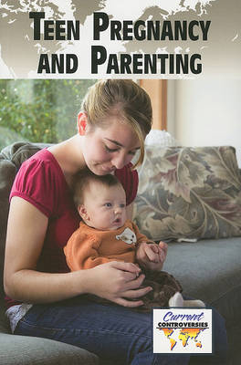 Teen Pregnancy and Parenting - Current Controversies (Paperback) (Paperback)