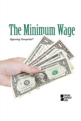 The Minimum Wage - Opposing Viewpoints (Library) (Paperback)