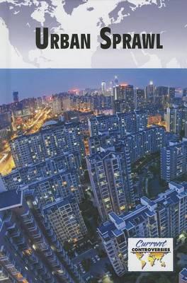 Urban Sprawl - Current Controversies (Hardcover) (Hardback)