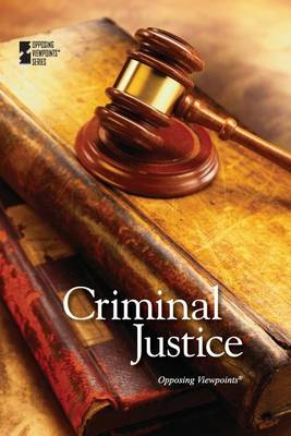 Criminal Justice - Opposing Viewpoints (Library) (Paperback)