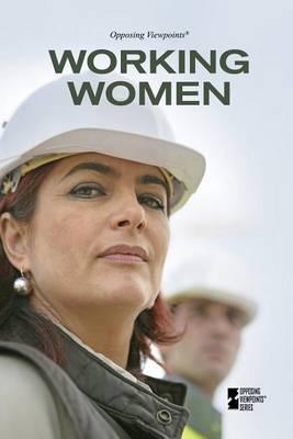 Working Women - Opposing Viewpoints (Hardcover) (Hardback)