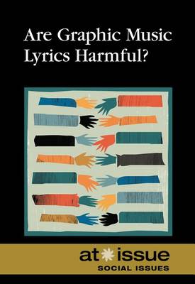 Are Graphic Music Lyrics Harmful? - At Issue (Hardcover) (Hardback)