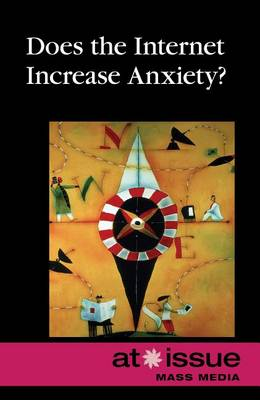 Does the Internet Increase Anxiety? - At Issue (Hardcover) (Hardback)