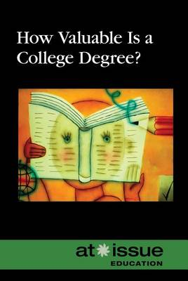 How Valuable Is a College Degree? - At Issue (Hardcover) (Hardback)