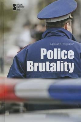 Police Brutality - Opposing Viewpoints (Hardcover) (Hardback)