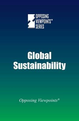 Global Sustainability - Opposing Viewpoints (Hardcover) (Paperback)