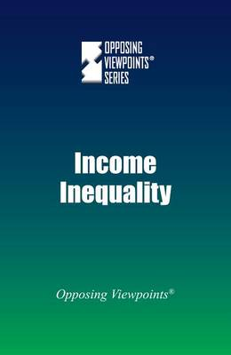 Income Inequality - Opposing Viewpoints (Hardcover) (Paperback)