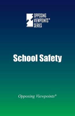 School Safety - Opposing Viewpoints (Hardcover) (Hardback)