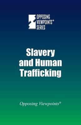 Slavery and Human Trafficking - Opposing Viewpoints (Hardcover) (Hardback)
