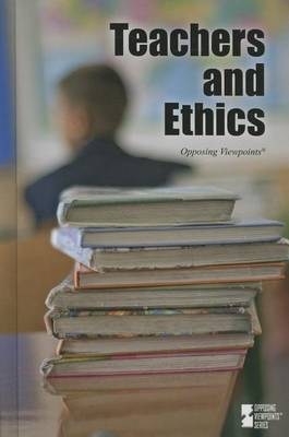 Teachers and Ethics - Opposing Viewpoints (Hardcover) (Hardback)