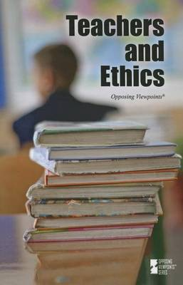 Teachers and Ethics - Opposing Viewpoints (Hardcover) (Paperback)